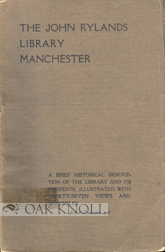 THE JOHN RYLANDS LIBRARY, MANCHESTER: A BRIEF HISTORICAL DESCRIPTION OF THE LIBRARY AND ITS CONTENTS, ILLUSTRATED WITH THIRTY-SEVEN VIEWS AND FACSIMILES. Henry Guppy.