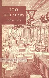 100 GPO YEARS, 1861-1961, A HISTORY OF UNITED STATES PUBLIC PRINTING