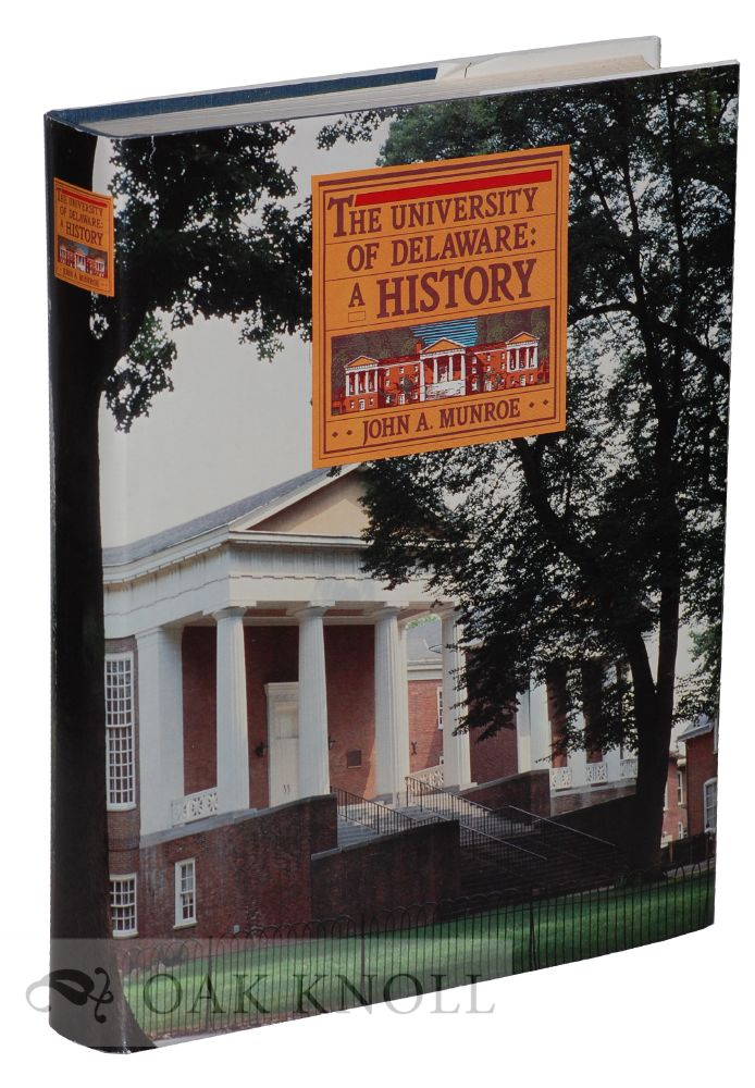 THE UNIVERSITY OF DELAWARE: A HISTORY. John A. Munroe.