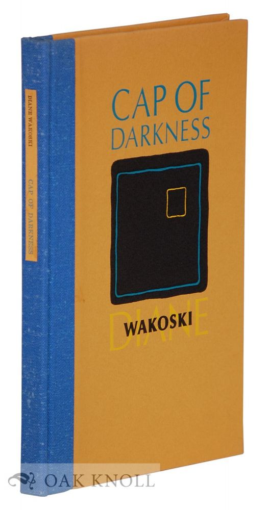 CAP OF DARKNESS INCLUDING LOOKING FOR THE KING OF SPAIN & PACHELBEL'S CANON. Diane Wakoski.