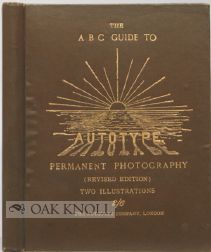 "THE ""A.B.C."" GUIDE TO THE MAKING OF AUTOTYPE PRINTS IN PERMANENT PIGMENTS. J. R. Sawyer."