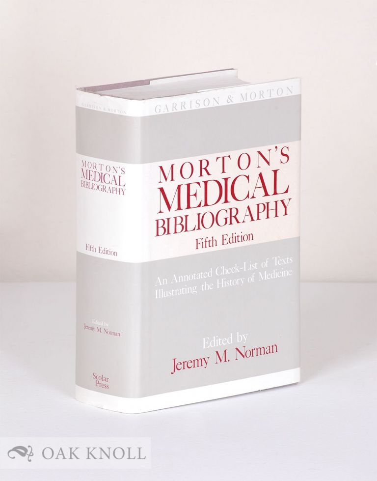 A MORTON'S MEDICAL BIBLIOGRAPHY, AN ANNOTATED CHECK-LIST OF TEXTS ILLUSTRATING THE HISTORY OF MEDICINE. Garrison, Morton.