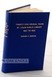 TWENTY-FIVE CRUCIAL YEARS OF THE ST. LOUIS PUBLIC LIBRARY, 1927 TO 1952. Charles H. Compton.