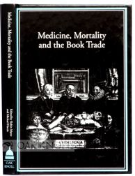 MEDICINE, MORTALITY AND THE BOOK TRADE. Robin Myers.