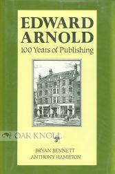 EDWARD ARNOLD, 100 YEARS OF PUBLISHING. Bryan Bennett.