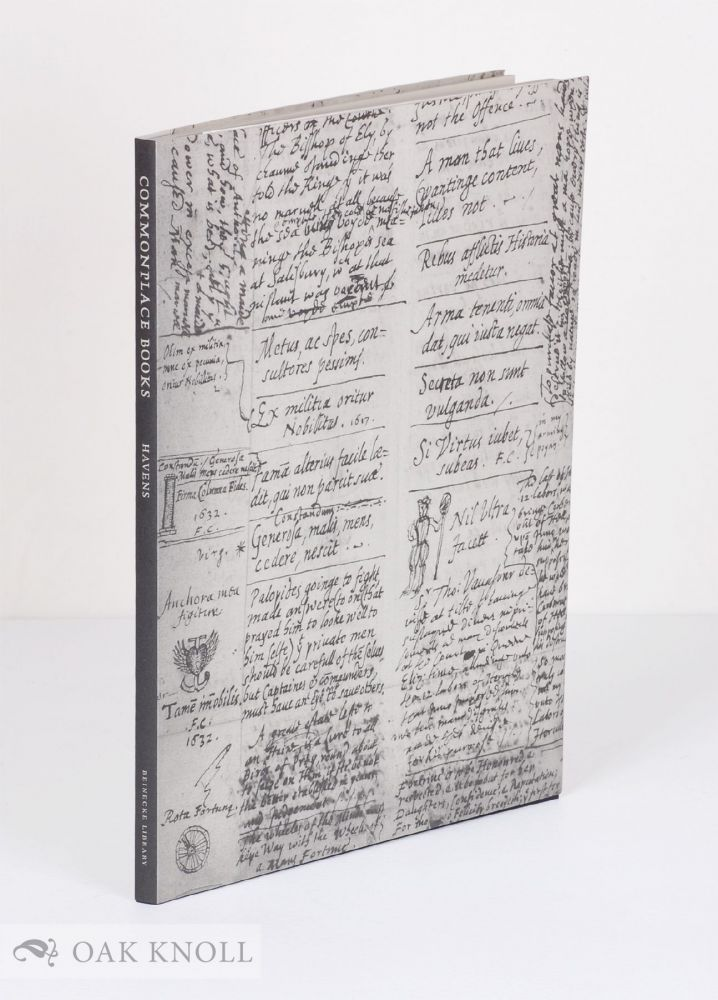 COMMONPLACE BOOKS: A HISTORY OF MANUSCRIPTS AND PRINTED BOOKS FROM ANTIQUITY TO THE TWENTIETH CENTURY. Earle Havens.