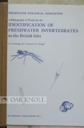 A BIBLIOGRAPHY OF THE WORKS FOR THE IDENTIFICATION OF FRESHWATER INVERTEBRATES IN THE BRITISH ISLES. P. D. Armitage, M. T. Furse, J F. Wright.