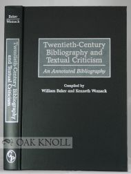 TWENTIETH-CENTURY BIBLIOGRAPHY AND TEXTUAL CRITICISM. William Baker, Kenneth Womack.