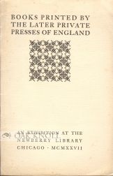 BOOKS PRINTED BY THE LATER PRIVATE PRESSES OF ENGLAND.