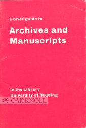 A BRIEF GUIDE TO ARCHIVES AND MANUSCRIPTS IN THE LIBRARY, UNIVERSITY OF READING. J. A. Edwards.