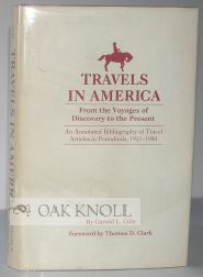 TRAVELS IN AMERICA, FROM THE VOYAGES OF DISCOVERY TO THE PRESENT, AN ANNOTATED BIBLIOGRAPHY OF TRAVEL ARTICLES IN PERIODICALS, 1955-1980. Garold L. Cole.