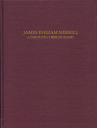JAMES INGRAM MERRILL: A DESCRIPTIVE BIBLIOGRAPHY. Jack W. C. Hagstrom, Bill Morgan.