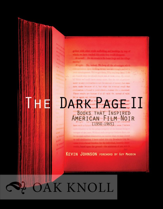 THE DARK PAGE II: BOOKS THAT INSPIRED AMERICAN FILM NOIR, 1950-1965. Kevin R. Johnson.