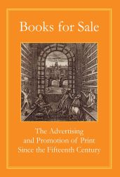 BOOKS FOR SALE: THE ADVERTISING AND PROMOTION OF PRINT SINCE THE FIFTEENTH CENTURY. Robin Myers, Michael Harris, Giles Mandelbrote.