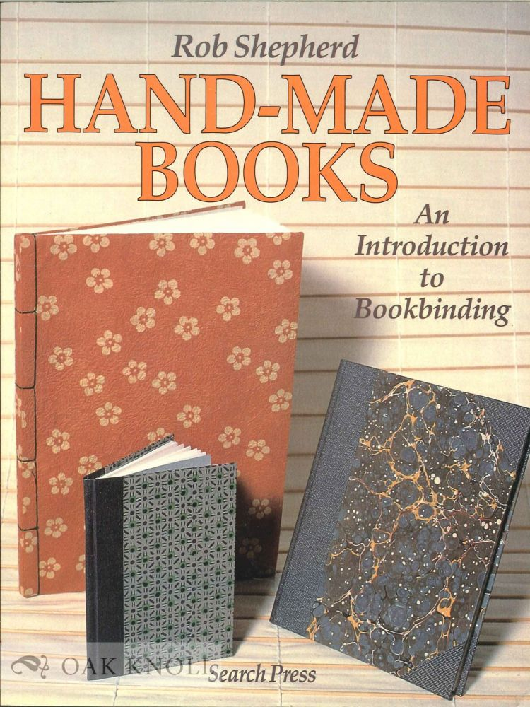 HAND-MADE BOOKS, AN INTRODUCTION TO BOOKBINDING. Rob Shepherd.