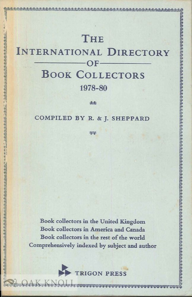 INTERNATIONAL DIRECTORY OF BOOK COLLECTORS 1978-80, A DIRCTORY OF BOOK COLLECTORS IN BRITAIN, AMERIAN AND THE REST OF THE WORLD. Roger and Judith Sheppard.