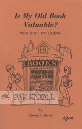 IS MY OLD BOOK VALUABLE? WITH HINTS ON SELLING. Edward L. Sterne.