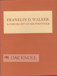 FRANKLIN D. WALKER: A CHECKLIST OF HIS WRITINGS. Lynda C. Claassen, compiler.