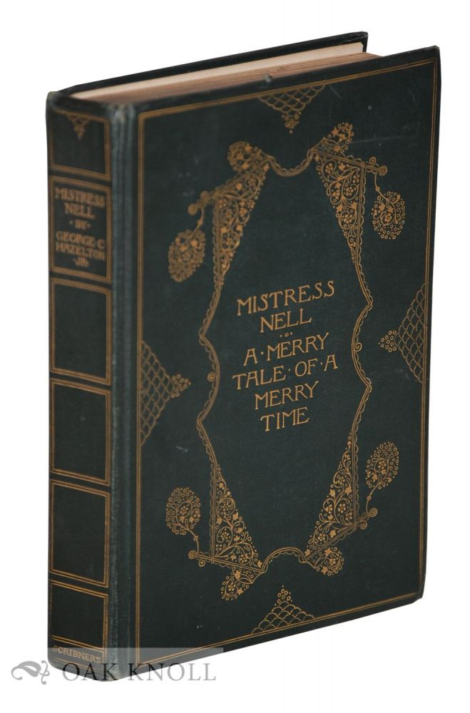 MISTRESS NELL, A MERRY TALE OF A MERRY TIME, ('TWIXT FACT AND FANCY). George C. Hazelton Jr.