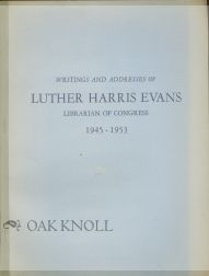 WRITINGS AND ADDRESSES OF LUTHER HARRIS EVANS, LIBRARIAN OF CONGRESS 1945-1953
