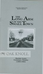 THE LONG ARM OF THE SMALL TOWN, A CENTENARY EXHIBIT, SINCLAIR LEWIS 1885-1951.
