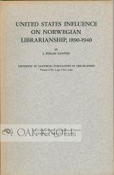 UNITED STATES INFLUENCE ON NORWEGIAN LIBRARIANSHIP, 1890-1940. J. Periam Danton.