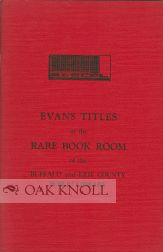 A CHECK LIST OF EVANS TITLES IN THE RARE BOOK ROOM OF THE BUFFALO AND ERIE COUNTY PUBLIC LIBRARY.