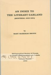 AN INDEX TO THE LITERARY GARLAND (MONTREAL 1838-1851). Mary Markham Brown.