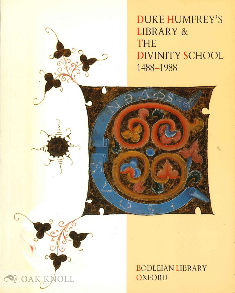 DUKE HUMFREY'S LIBRARY & THE DIVINITY SCHOOL 1488-1988, AN EXHIBITION AT THE BODLEIAN LIBRARY JUNE-AUGUST 1988. David Vaisey, foreword.