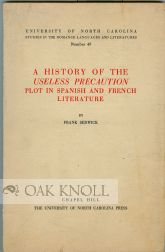 A HISTORY OF THE USELESS PRECAUTION PLOT IN SPANISH AND FRENCH LITERATURE. Frank Sedwick.