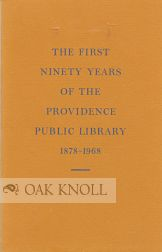 THE FIRST NINETY YEARS OF THE PROVIDENCE PUBLIC LIBRARY 1878-1968. Stuart C. Sherman.