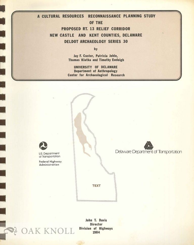 CULTURAL RESOURCES RECONNAISSANCE PLANNING STUDY OF THE PROPOSED RT. 13 RELIEF CORRIDOR, NEW CASTLE AND KENT COUNTIES, DELAWARE. Jay F. Custer, Thomas Klatka, Patricia Jehle, Timothy Eveleigh.