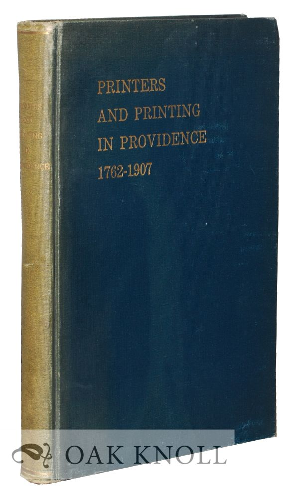 PRINTERS AND PRINTING IN PROVIDENCE 1762-1907.