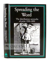 SPREADING THE WORD, THE DISTRIBUTION NETWORKS OF PRINT 1550-1850. Robin Myers.