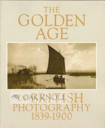 THE GOLDEN AGE OF BRITISH PHOTOGRAPHY, 1839-1900. Mark Haworth-Booth.