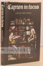 CAXTON IN FOCUS, THE BEGINNING OF PRINTING IN ENGLAND. Lotte Hellinga.