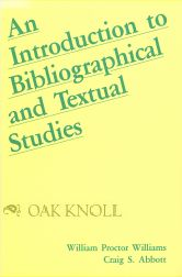 AN INTRODUCTION TO BIBLIOGRAPHICAL AND TEXTUAL STUDIES. William Proctor Williams, Craig S. Abbott.