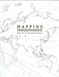 MAPPING CORRESPONDENCE: MAIL ART IN THE 21ST CENTURY.