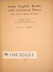 SOME ENGLISH BOOKS WITH COLOURED PLATES, THEIR POINTS, COLLATIONS AND VALUES. ART, SPORT, CARICATURE, TOPOGRAPHY & TRAVEL, FIRST HALF OF THE NINETEENTH CENTURY. R. V. Tooley.