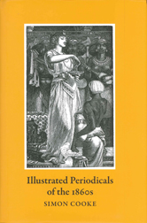 ILLUSTRATED PERIODICALS OF THE 1860S: CONTEXTS & COLLABORATIONS. Simon Cooke.