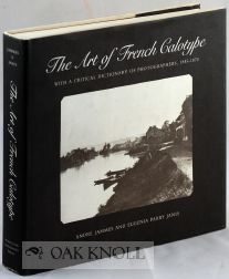 THE ART OF FRENCH CALOTYPE WITH A CRITICAL DICTIONARY OF PHOTOGRAPHERS, 1845-1870. Andre Jammes, Eugenia Parry Janis.