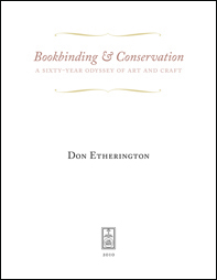 BOOKBINDING & CONSERVATION: A SIXTY-YEAR ODYSSEY OF ART AND CRAFT. Don Etherington.