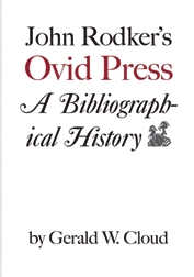 JOHN RODKER'S OVID PRESS: A BIBLIOGRAPHICAL HISTORY. Gerald W. Cloud.