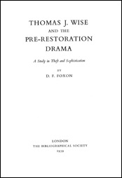 THOMAS J. WISE AND THE PRE-RESTORATION DRAMA. D. F. Foxon.