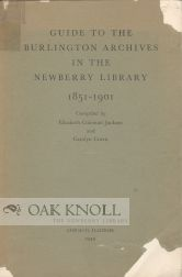 GUIDE TO THE BURLINGTON ARCHIVES IN THE NEWBERRY LIBRARY 1851-1901. Elisabeth Coleman Jackson, Carolyn Curtis.