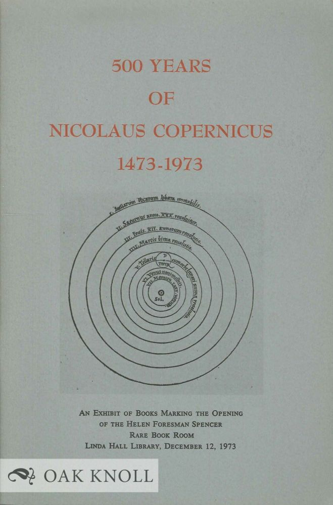 500 YEARS OF NICOLAUS COPERNICUS 1473-1973. AN EXHIBIT OF 50 BOOKS AND PAPERS