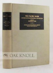 THE PACIFIC BASIN: A HISTORY OF ITS GEOGRAPHICAL EXPLORATON. Herman Friis.