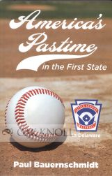 AMERICA'S PASTIME IN THE FIRST STATE: LITTLE LEAGUE BASEBALL IN DELAWARE. Paul Bauernschmidt.