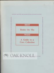 BEST BOOKS ON THE WEST, A GUIDE TO A CORE COLLECTION. Richard and Shelly Morrison.