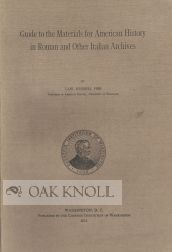 GUIDE TO THE MATERIALS FOR AMERICAN HISTORY IN ROMAN AND OTHER ITALIAN ARCHIVES. Carl Russell Fish.
